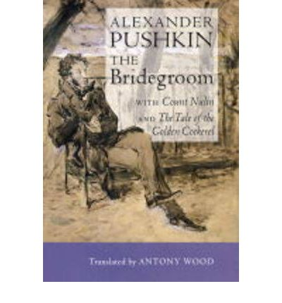 "The Bridegroom: WITH ""Count Nulin"" AND ""The Tale of the Golden Cockerel"""