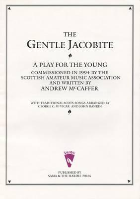 Scribd Bücher kostenloser Download Gentle Jacobite : A Play for the Young with Traditional Scots Music 0946868166 by Andrew Mc Caffer auf Deutsch