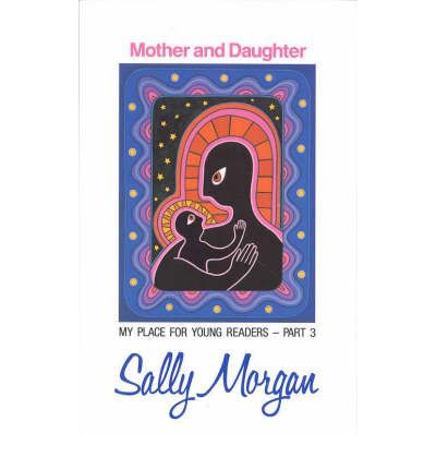 sally morgans mother and daughter theme On this date in 1762, sarah metyard and her daughter, sarah morgan sally metyard, were hanged at tyburn for the horrible murder of their apprentice girl sarah, a milliner, and sally, her assistant, had taken on several female apprentices one of those, a thirteen-year-old workhouse orphan named.