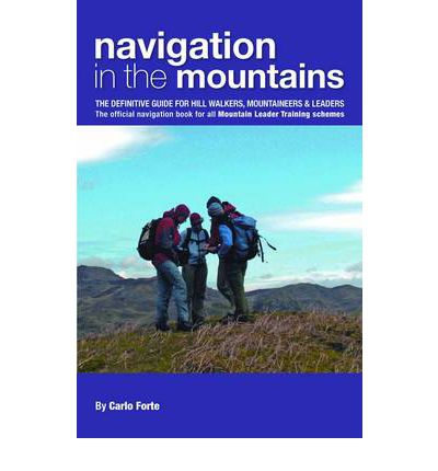 Navigation in the Mountains : The Definitive Guide for Hill Walkers, Mountaineers & Leaders - the Official Navigation Book for All Mountain Leader Training Schemes