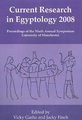 Current Research in Egyptology 2008 2008