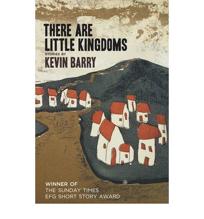 There are Little Kingdoms : Stories by Kevin Barry