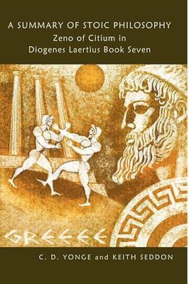 A Summary of Stoic Philosophy : Zeno of Citrium in Diogenes Laertius Book Seven