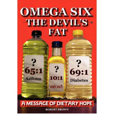 Omega Six, the Devil's Fat : A Message of Dietary Hope