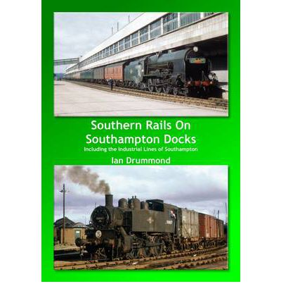 Southern Rails on Southampton Docks : Including the Industrial Lines of Southampton