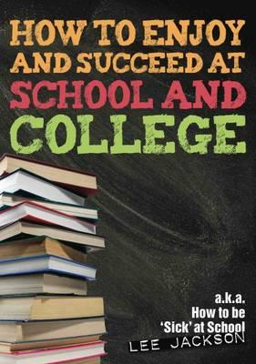 How to Enjoy and Succeed at School and College