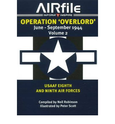 Operation Overlord: USAAF 8th & 9th Air Forces Volume 2