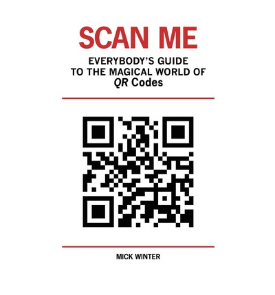 Scan Me - Everybody's Guide to the Magical World of Qr Codes