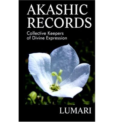 Epub kostenloser Download Akashic Records : Collective Keepers of Divine Expression by Lumari PDF PDB 9780967955353