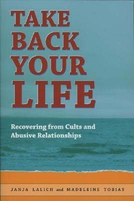 Take Back Your Life : Recovering from Cults and Abusive Relationships