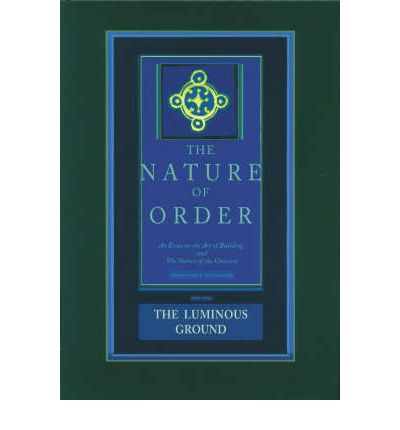 The Luminous Ground: The Nature of Order: Book 4