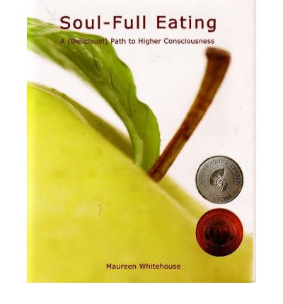 Soul-Full Eating : A (Delicious!) Path to Higher Consciousness