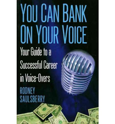 You Can Bank on Your Voice : Your Guide to a Successful Career in Voice-Overs