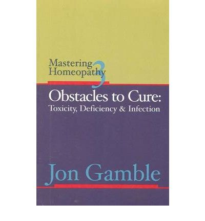Mastering Homeopathy 3 : Obstacles to Cure