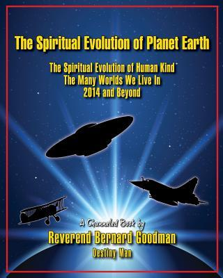 The Spiritual Evolution of Planet Earth : The Spiritual Evolution of Human Kind; The Many Worlds We Live In; 2014 and Beyond