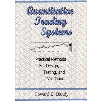 Quantitative trading systems practical methods for design testing and validation