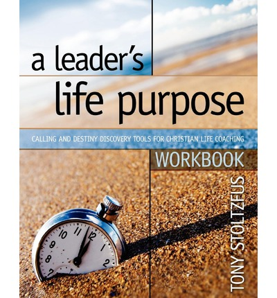 A Leader's Life Purpose Workbook : Calling and Destiny Discovery Tools for Christian Life Coaching