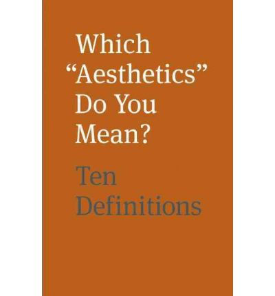 "Which ""Aesthetics"" Do You Mean? Ten Definitions"