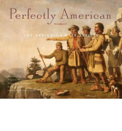 Perfectly American : The Art-Union and Its Artists