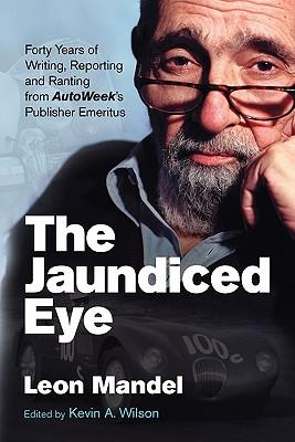 The Jaundiced Eye : Forty Years of Writing, Reporting and Ranting from AutoWeek's Publisher Emeritus