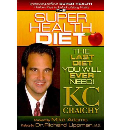 The Super Health Diet : The Last Diet You Will Ever Need!