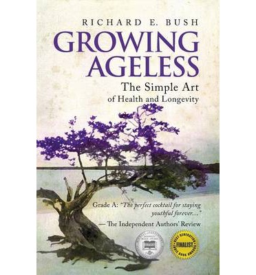 Growing Ageless : The Simple Art of Health and Longevity