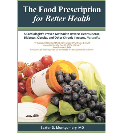 The Food Prescription for Better Health : A Cardiologists Proven Method to Reverse Heart Disease, Diabetes, Obesity, and Other Chronic Illnesses Naturally!