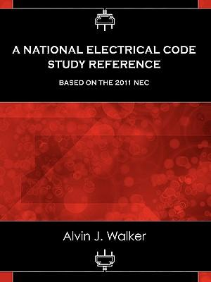 A National Electrical Code Study Reference Based on the 2011 NEC