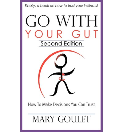 Go with Your Gut : Mary Goulet : 9780983220909