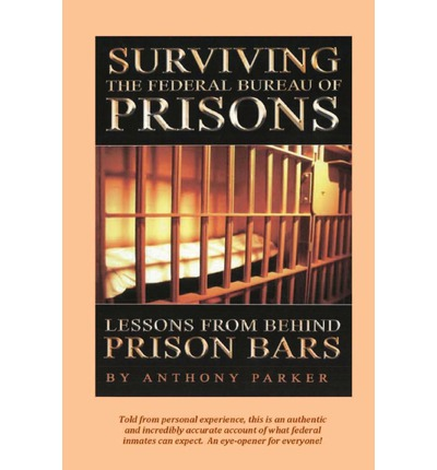 Surviving the Federal Bureau of Prisons : Lessons from Behind Prison Bars