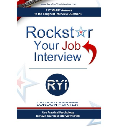 Rockstar Your Job Interview : Answers to the Toughest Interview Questions Ever