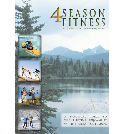 4 Season Fitness : A Practical Guide to the Lifetime Enjoyment of the Great Outdoors