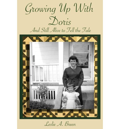 Download gratuito di libri in formato pdf Growing Up with Doris : And Still Alive to Tell the Tale 0984244700 (Letteratura italiana) FB2