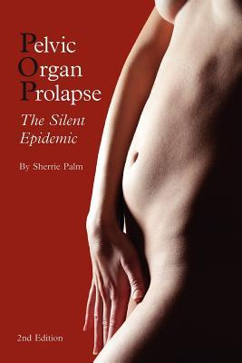 Pelvic Organ Prolapse : The Silent Epidemic