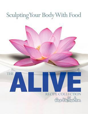 The Alive Recipe Collection - Sculpting Your Body with Food