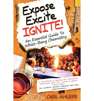 Téléchargement gratuit d'ebooks Expose, Excite, Ignite! : An Essential Guide to Whizz-Bang Chemistry PDF by Carl Ahlers