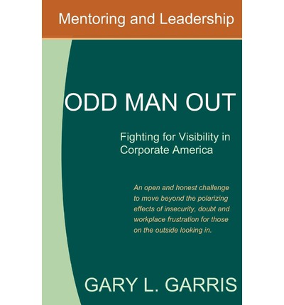 Odd Man Out - Fighting for Visibility in Corporate America : For Those on the Outside Looking in