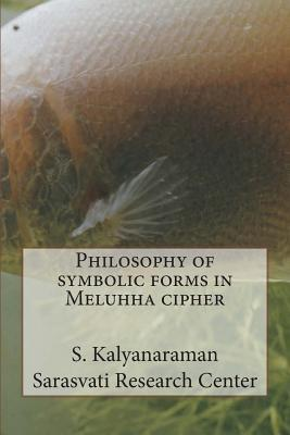 Philosophy of Symbolic Forms in Meluhha Cipher
