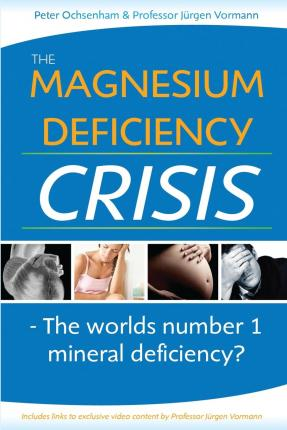 The Magnesium Deficiency Crisis : Is This the Worlds Number One Mineral Deficiency?