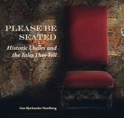 Please be Seated : Historic Chairs and the Tales They Tell