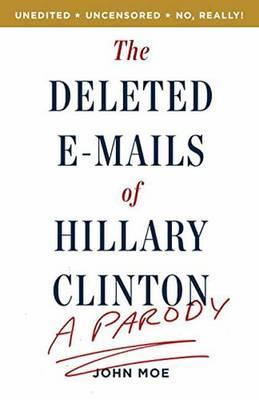 The Deleted Emails of Hilary Clinton : A Parody