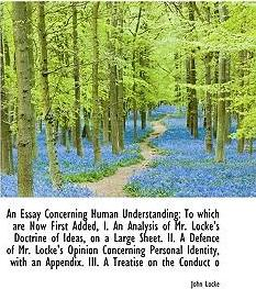 an essay on human understanding locke John locke is known today primarily as the author of an essay concerning human understanding this would no doubt have pleased him it was the work in which he.