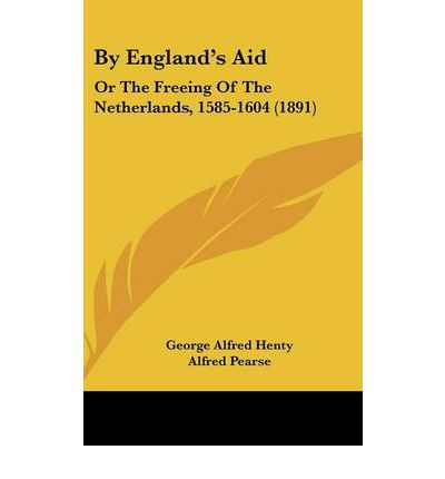 By England's Aid : Or the Freeing of the Netherlands, 1585-1604 (1891)