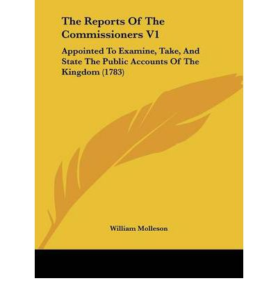 The Reports of the Commissioners V1 : Appointed to Examine, Take, and State the Public Accounts of the Kingdom (1783)