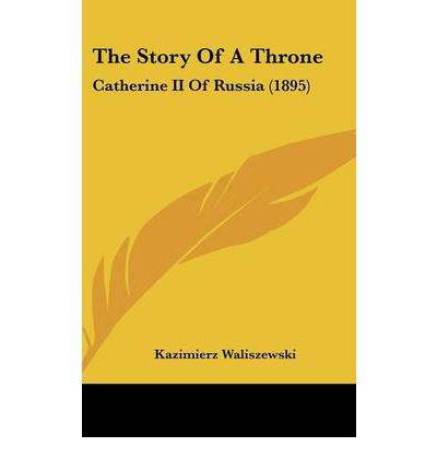 The Story of a Throne : Catherine II of Russia (1895)