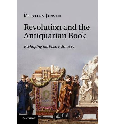 Revolution and the Antiquarian Book : Reshaping the Past, 1780-1815