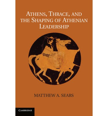 Athens, Thrace, and the Shaping of Athenian Leadership