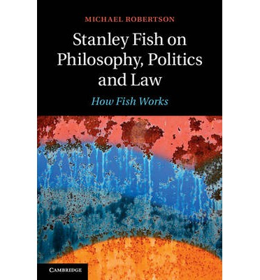 Stanley fish on philosophy politics and law michael for Fish philosophy book