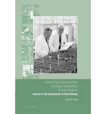 Centennial History of the Carnegie Institution of Washington: Volume 4, the Department of Plant Biology