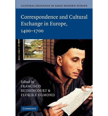 Cultural Exchange in Early Modern Europe: Correspondence and Cultural Exchange in Europe, 1400-1700 Volume 3